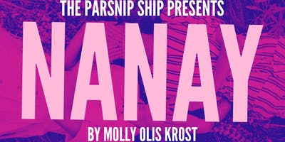 The Parsnip Ship presents NANAY By Molly Olis Krost