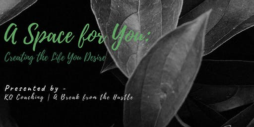 A Space for You: Creating the Life You Desire