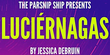 The Parsnip Ship presents LUCIÉRNAGAS by Jessica DeBruin tickets