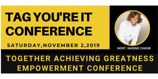 TAG YOU'RE IT CONFERENCE 2019   TOGETHER ACHIEVING GREATNESS!