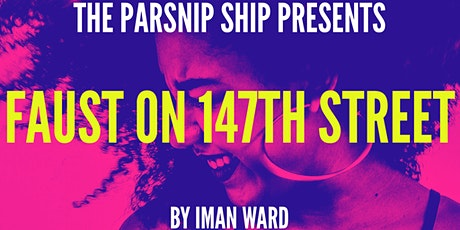 The Parsnip Ship presents FAUST ON 147TH STREET by Iman Ward tickets