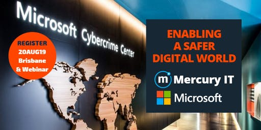 Enabling a Safer Digital World with Microsoft & Mercury IT - Brisbane & Webinar 20AUG19