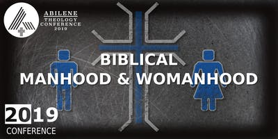 Abilene Theology Conference 2019 | Biblical Manhood and Womanhood