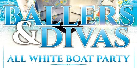 BALLERS VS DIVAS - ALL WHITE BOAT PARTY  tickets