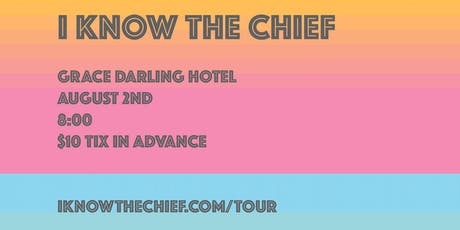 I Know The Chief | Grace Darling Hotel (18+) tickets