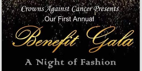 Crowns Against Cancer's 1st Annual Benefit Gala: A Night of Fashion tickets