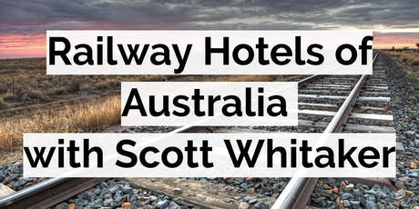 Railway Hotels of Australia with Scott Whitaker at Boya tickets