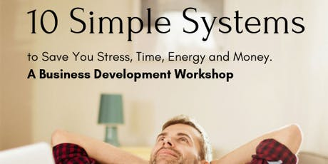 10 Simple Systems...to save your business stress, time, energy & money. tickets