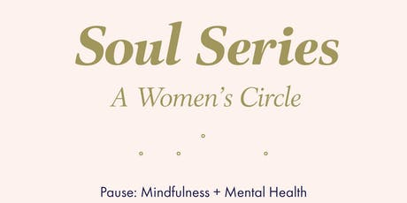 Soul Series: A women's circle ~ Pause: Mindfulness + Mental Health tickets