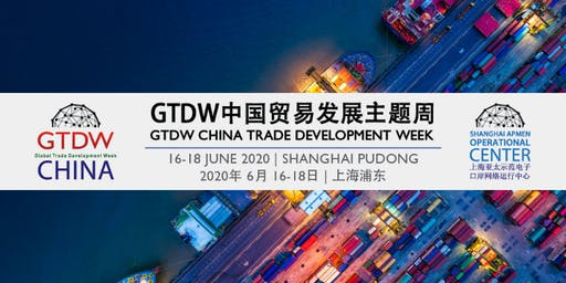 GTDW CHINA 2020 TRADE DEVELOPMENT WEEK EXHIBITION & CONFERENCE