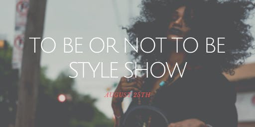 TO BE OR NOT TO BE STYLE SHOW AND COMPETITION