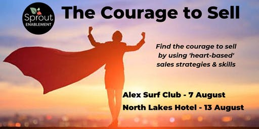 The Courage to Sell - using heart-based, authentic sales strategies & skills