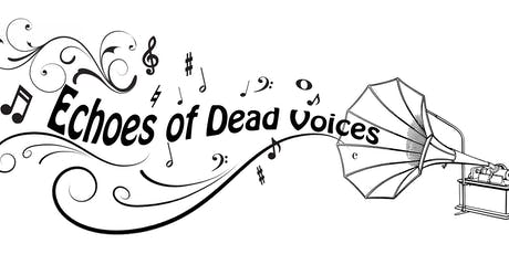 ECHOES OF DEAD VOICES - ONE PERFORMANCE ONLY! tickets