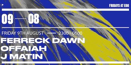 Fridays at EGG: Ferreck Dawn, OFFAIAH & J Matin tickets