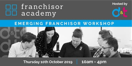 Emerging Franchisor Workshop - d&t Franchisor Academy 10th October tickets