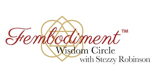 August Fembodiment™ Wisdom Circles with Stezzy Robinson