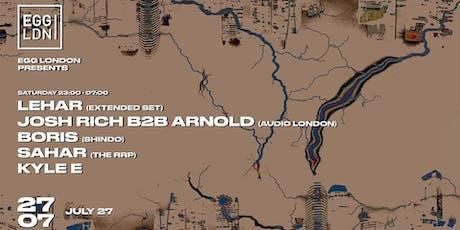 EGG LDN Pres: Lehar Extended Set, Josh Rich, Arnold, Boris & Kyle E tickets