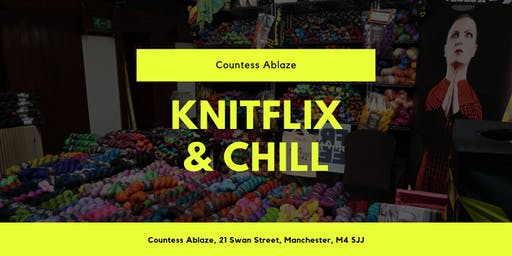 Knitflix & Chill at Countess Ablaze