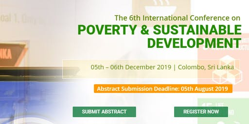 6th International Conference on Poverty and Sustainable Development (ICPSD 2019)