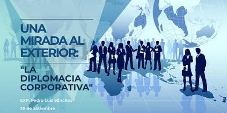 """Charla debate - Una mirada al exterior:""""La diplomacia corporativa"""" entradas"""