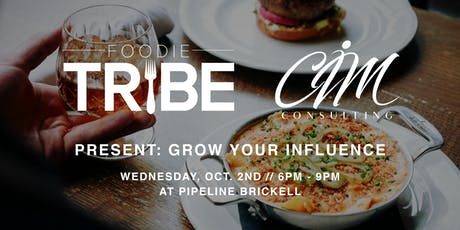 "Foodie Tribe and CIM present ""Grow Your Influence"" tickets"
