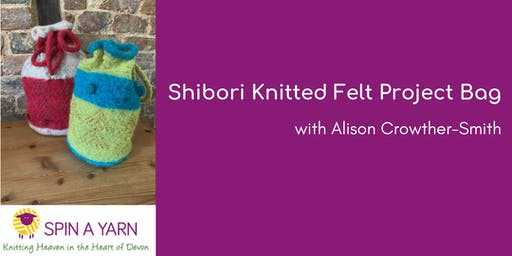 Shibori Knitted Felt Project Bag with Alison Crowther-Smith
