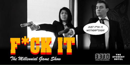 F*ck it - The Millennial Game Show