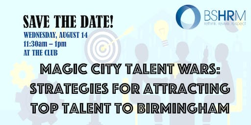 Magic City Talent Wars: Strategies for Attracting Top Talent to Birmingham