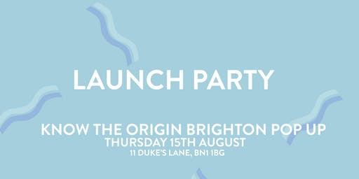 Know The Origin Pop Up Brighton Launch Party