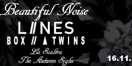 Beautiful Noise - LIINES (UK) + Box and the Twins (D) + La Scaltra (D) + The Autumn Sighs (D) tickets