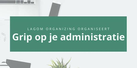 Workshop: 'Grip op je administratie' tickets