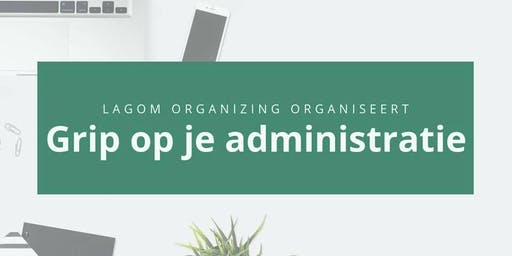 Workshop: 'Grip op je administratie'