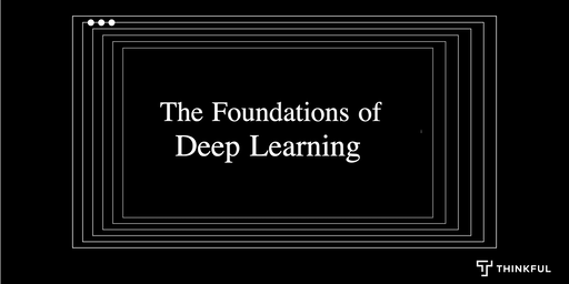 Thinkful Webinar Speaker Series: Foundations of Deep Learning