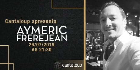 Show Aymeric Frerejean no Cantaloup ingressos