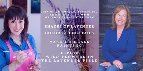 Shades of Lavender + Colors & Cocktails: U-Pick Wild Flowers + Painting!  tickets