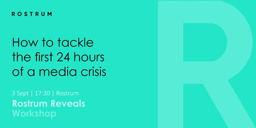Rostrum Reveals; How to tackle the first 24 hours of a media crisis