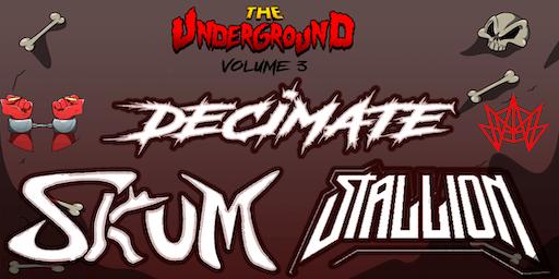 The Underground Vol 3: Decimate W/ Special Guest SKUM and Stallion