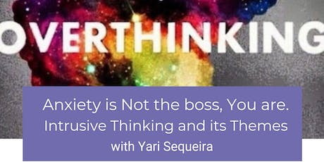 Anxiety is Not the boss, You are. Intrusive Thinking and its Themes tickets