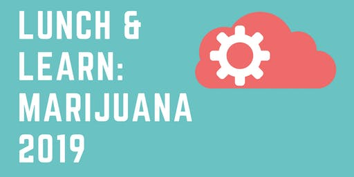 Lunch and Learn; Marijuana 201`9