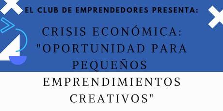 """Crisis económica: """"Oportunidad para pequeños emprendimientos creativos"""" entradas"""