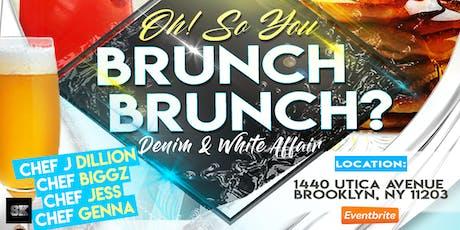 Oh ! So You Brunch Brunch?( Denim & White Affair tickets