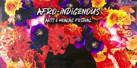 AFRO-INDIGENOUS ARTS + HEALING FESTIVAL tickets