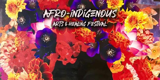 AFRO-INDIGENOUS ARTS + HEALING FESTIVAL