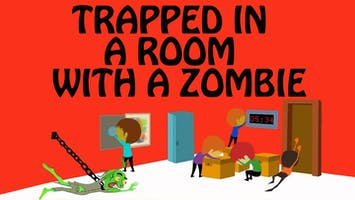 """Trapped in a Room With a Zombie"""