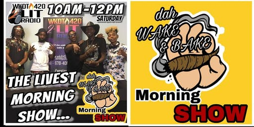 DAH WAKE & BAKE MORNING SHOW LIVE!
