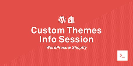 Unlock your Potential w/ WordPress & Shopify | Custom Themes Info Session tickets