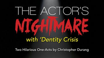 Christopher Durang's The Actor's Nightmare with Dentity Crisis
