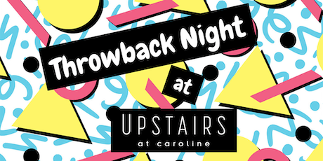 Throwback Night at Upstairs at Caroline tickets