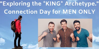Men Stepping Up - the *KING* Archetype! Connection Day for MEN ONLY