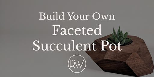 Build Your Own Faceted Succulent Pot
